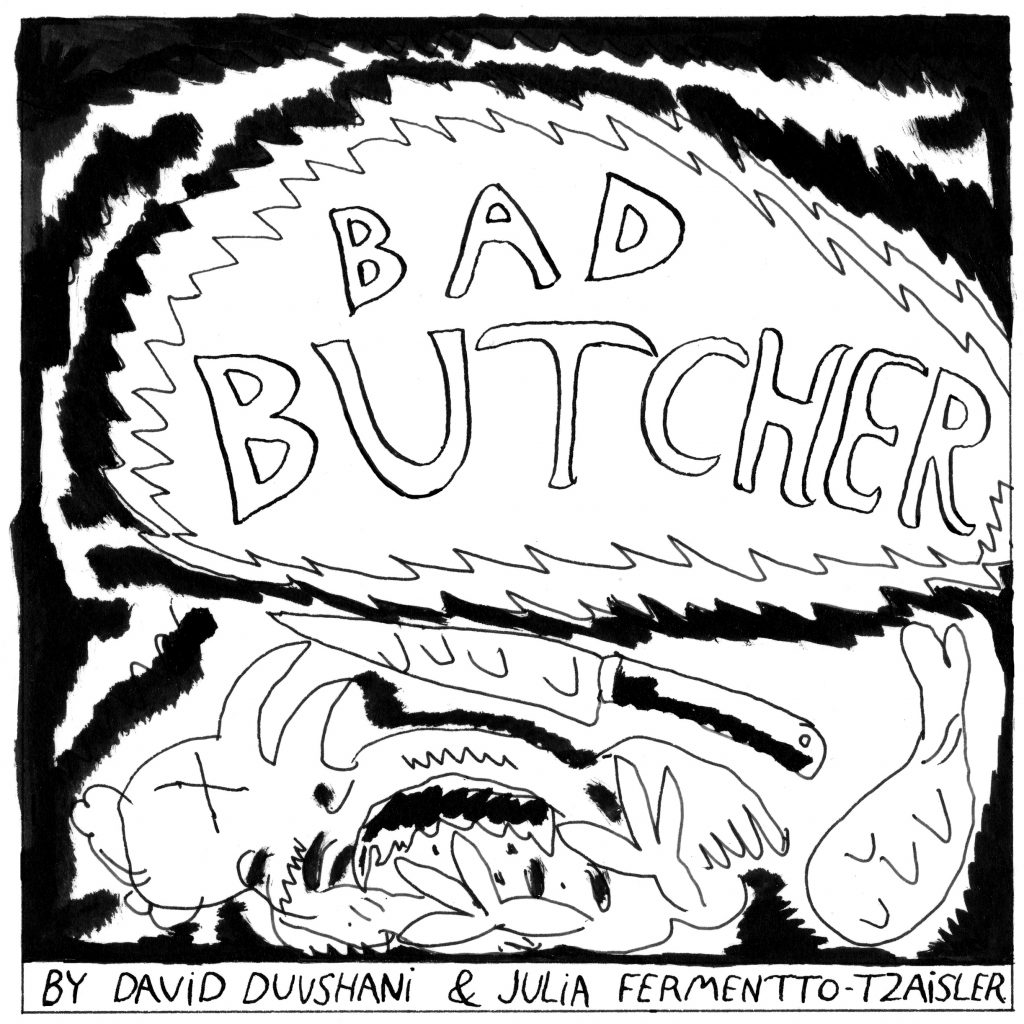 """""""BAD BUTCHER"""" is written at the top in a circle with jagged lines. Below it is a knife, a dead chicken, and a drumstick. """"By David Duvshani & Julia Fermentto-Tzaisler"""" is written at the bottom."""
