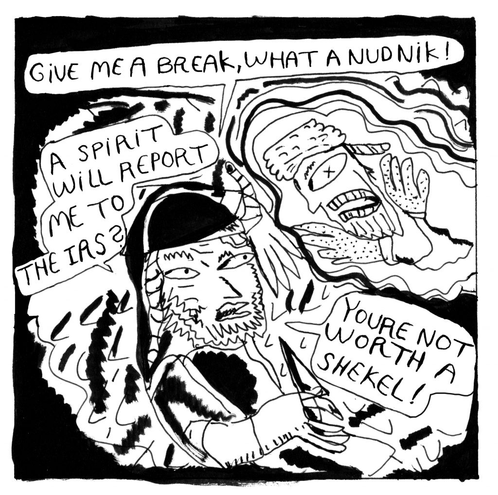 """Shuki is holding a knife in the foreground and Rebbe is waving his hands on the right side of the frame. Shuki: """"Give me a break, what a nudnik!"""" """"A spirit will report me to the IRS?"""" """"You're not worth a shekel!"""""""