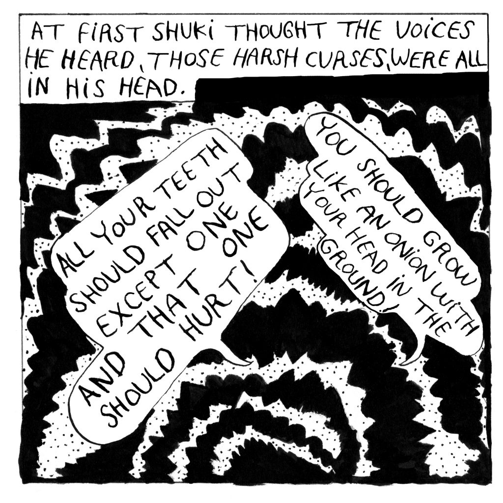 """Text at the top: At first Shuki thought the voices he heard, those harsh curses, were all in his head. There are only speech bubbles pictured with the voice of Rebbe of Deshkael in one speech bubble on the left: """"All your teeth should fall out except one, and that one should hurt!"""" and another speech bubble on the right saying: """"You should grow like an onion, with your head in the ground!"""""""